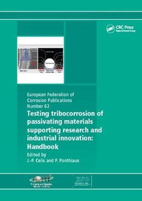 Testing Tribocorrosion of Passivating Materials Supporting Research and Industrial Innovation: A Handbook (Paperback)