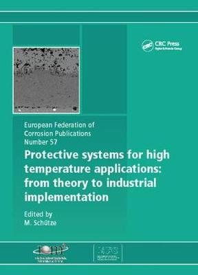 Protective Systems for High Temperature Applications EFC 57: From Theory to Industrial Implementation (Paperback)