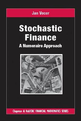 Stochastic Finance: A Numeraire Approach - Chapman & Hall/CRC Financial Mathematics Series (Paperback)