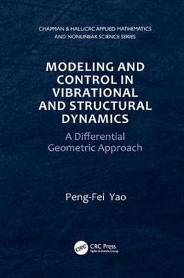 Modeling and Control in Vibrational and Structural Dynamics: A Differential Geometric Approach - Chapman & Hall/CRC Applied Mathematics & Nonlinear Science (Paperback)