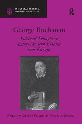 George Buchanan: Political Thought in Early Modern Britain and Europe (Paperback)