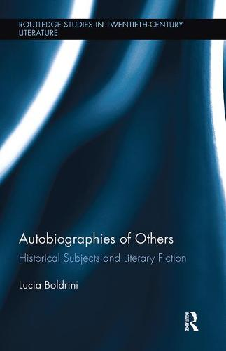 Autobiographies of Others: Historical Subjects and Literary Fiction - Routledge Studies in Twentieth-Century Literature (Paperback)
