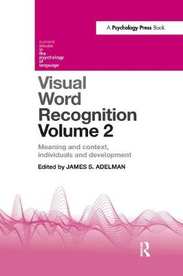 Visual Word Recognition Volume 2: Meaning and Context, Individuals and Development - Current Issues in the Psychology of Language (Paperback)