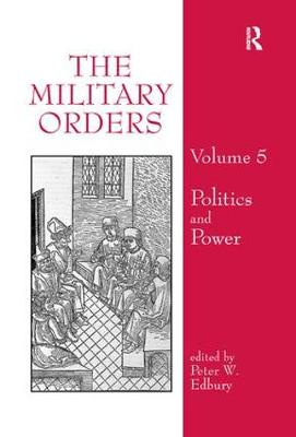 The Military Orders Volume V: Politics and Power - The Military Orders 5 (Paperback)