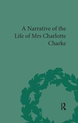 Narrative of the Life of Mrs Charlotte Charke - Pickering Women's Classics (Paperback)