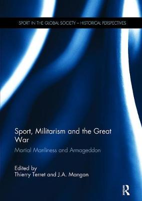 Sport, Militarism and the Great War: Martial Manliness and Armageddon - Sport in the Global Society - Historical perspectives (Paperback)