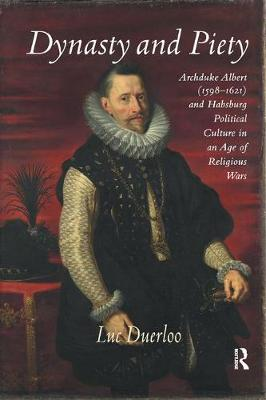 Dynasty and Piety: Archduke Albert (1598-1621) and Habsburg Political Culture in an Age of Religious Wars (Paperback)