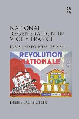 National Regeneration in Vichy France: Ideas and Policies, 1930-1944 (Paperback)