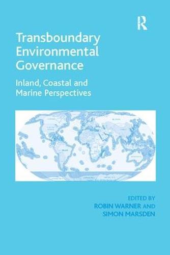 Transboundary Environmental Governance: Inland, Coastal and Marine Perspectives (Paperback)