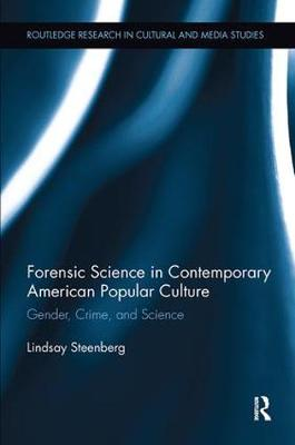 Forensic Science in Contemporary American Popular Culture: Gender, Crime, and Science - Routledge Research in Cultural and Media Studies (Paperback)