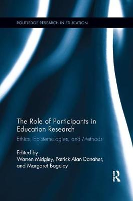 The Role of Participants in Education Research: Ethics, Epistemologies, and Methods - Routledge Research in Education (Paperback)