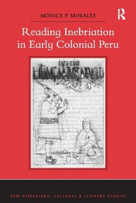 Reading Inebriation in Early Colonial Peru - New Hispanisms: Cultural and Literary Studies (Paperback)