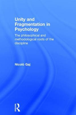 Unity and Fragmentation in Psychology: The Philosophical and Methodological Roots of the Discipline (Hardback)