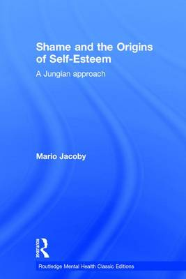 Shame and the Origins of Self-Esteem: A Jungian approach - Routledge Mental Health Classic Editions (Hardback)