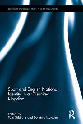 Sport and English National Identity in a `Disunited Kingdom' - Routledge Research in Sport, Culture and Society (Hardback)