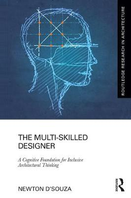 The Multi-Skilled Designer: A Cognitive Foundation for Inclusive Architectural Thinking - Routledge Research in Architecture (Hardback)