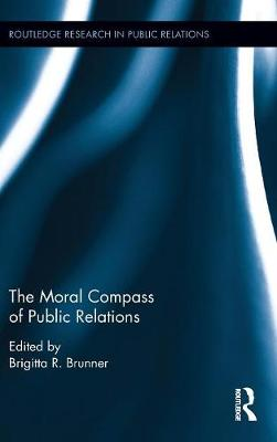 The Moral Compass of Public Relations - Routledge Research in Public Relations (Hardback)