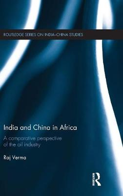 India and China in Africa: A comparative perspective of the oil industry - Routledge Series on India-China Studies (Hardback)