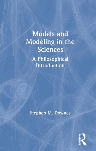 Models and Modelling in the Sciences: A Philosophical Introduction (Hardback)