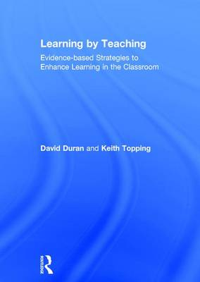 Learning by Teaching: Evidence-based Strategies to Enhance Learning in the Classroom (Hardback)