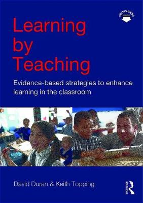 Learning by Teaching: Evidence-based Strategies to Enhance Learning in the Classroom (Paperback)