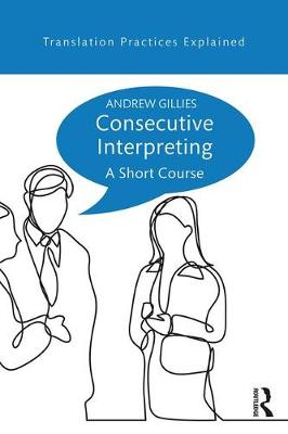 Consecutive Interpreting: A Short Course - Translation Practices Explained (Paperback)