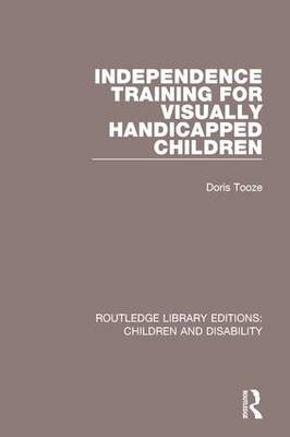 Independence Training for Visually Handicapped Children - Routledge Library Editions: Children and Disability (Hardback)