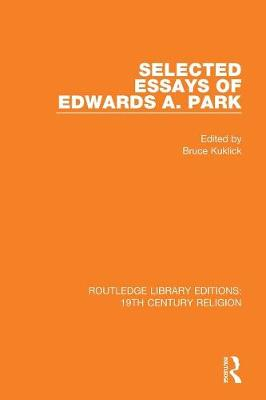 Selected Essays of Edwards A. Park - Routledge Library Editions: 19th Century Religion (Paperback)