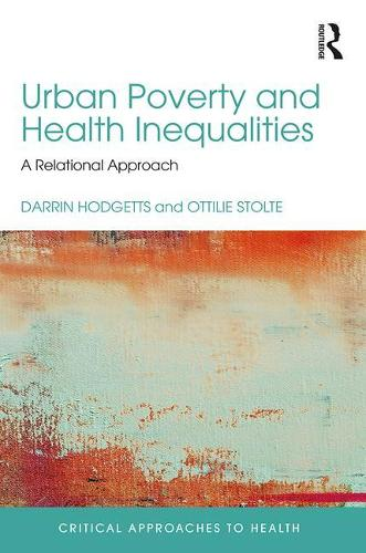 Urban Poverty and Health Inequalities: A Relational Approach - Critical Approaches to Health (Hardback)
