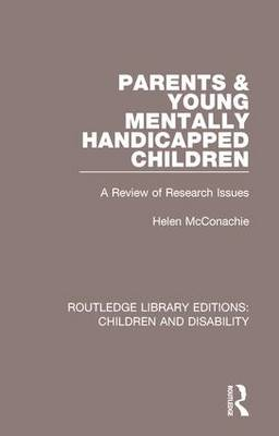 Parents and Young Mentally Handicapped Children: A Review of Research Issues - Routledge Library Editions: Children and Disability (Hardback)