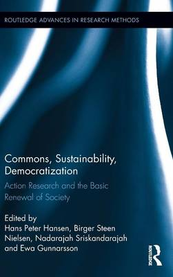Commons, Sustainability, Democratization: Action Research and the Basic Renewal of Society - Routledge Advances in Research Methods (Hardback)