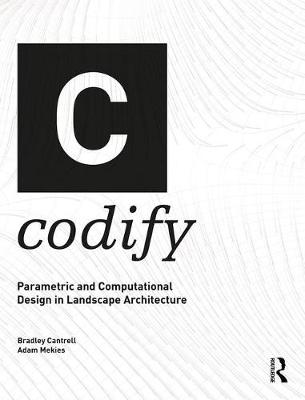 Codify: Parametric and Computational Design in Landscape Architecture (Hardback)