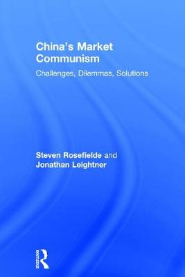 China's Market Communism: Challenges, Dilemmas, Solutions (Hardback)