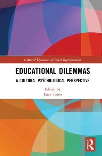 Educational Dilemmas: A Cultural Psychological Perspective - Cultural Dynamics of Social Representation (Hardback)
