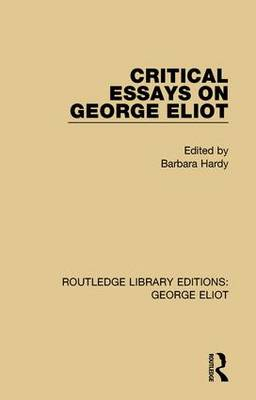 Critical Essays on George Eliot - Routledge Library Editions: George Eliot (Hardback)