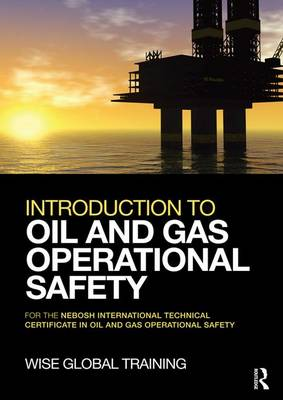 Introduction to Oil and Gas Operational Safety: for the NEBOSH International Technical Certificate in Oil and Gas Operational Safety (Hardback)