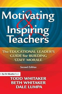 Motivating & Inspiring Teachers: The Educational Leader's Guide for Building Staff Morale (Hardback)