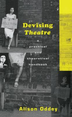 Devising Theatre: A Practical and Theoretical Handbook (Hardback)