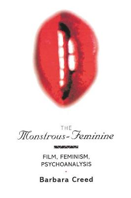 The Monstrous-Feminine: Film, Feminism, Psychoanalysis - Popular Fictions Series (Hardback)