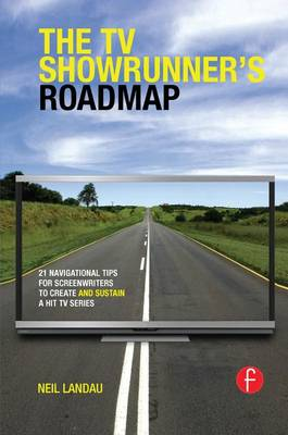 The TV Showrunner's Roadmap: 21 Navigational Tips for Screenwriters to Create and Sustain a Hit TV Series (Hardback)