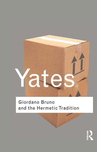 Giordano Bruno and the Hermetic Tradition - Routledge Classics (Hardback)