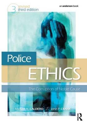 Police Ethics: The Corruption of Noble Cause (Hardback)