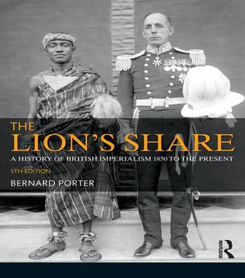 The Lion's Share: A History of British Imperialism 1850-2011 (Hardback)