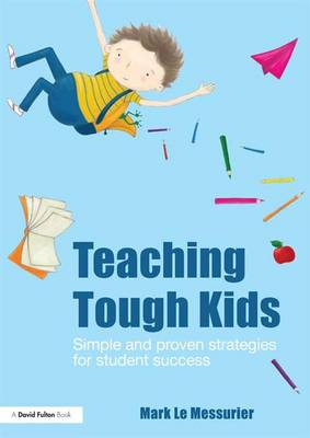 Teaching Tough Kids: Simple and Proven Strategies for Student Success (Hardback)