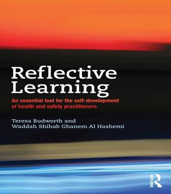 Reflective Learning: An essential tool for the self-development of health and safety practitioners (Hardback)