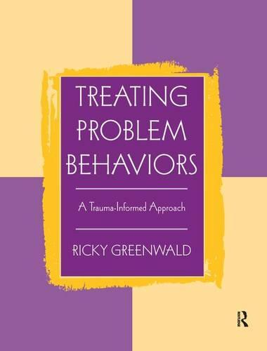 Treating Problem Behaviors: A Trauma-Informed Approach (Hardback)