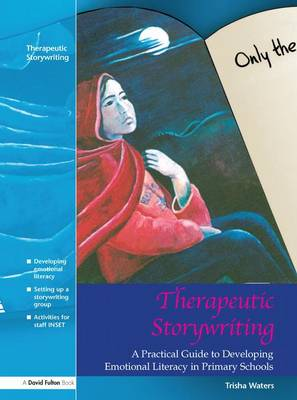 Therapeutic Storywriting: A Practical Guide to Developing Emotional Literacy in Primary Schools (Hardback)