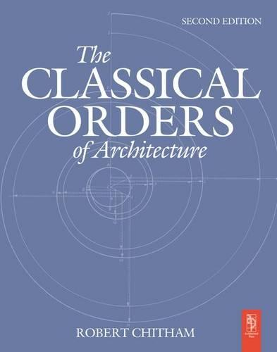 The Classical Orders of Architecture (Hardback)