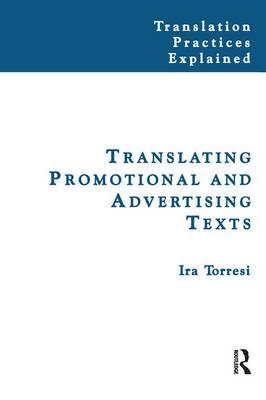 Translating Promotional and Advertising Texts - Translation Practices Explained (Hardback)