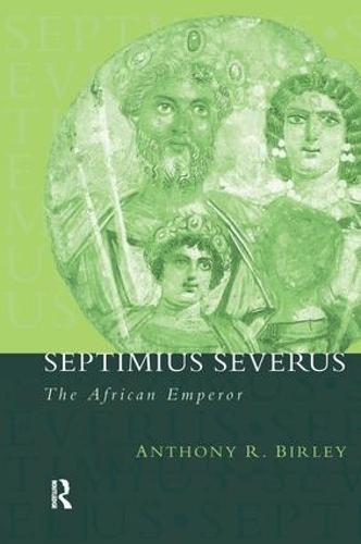 Septimius Severus: The African Emperor - Roman Imperial Biographies (Hardback)